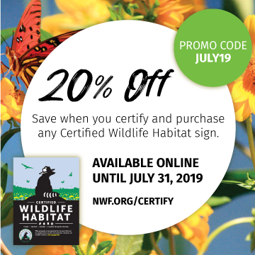 20% on Certified Wildlife Habitat and any Certified Habitat sign. Promo code JULY19