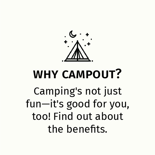Why Campout? Camping's not just fun -- its good for you, too! Find out about the benefits.